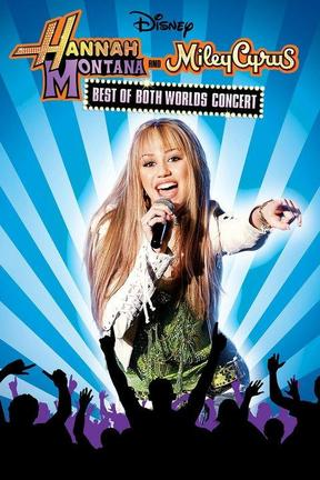 poster for Hannah Montana and Miley Cyrus: Best of Both Worlds Concert