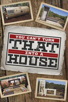 poster for You Can't Turn That Into a House