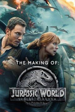poster for The Making Of: Jurassic World: Fallen Kingdom