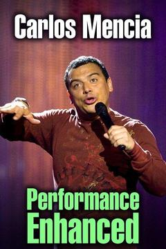 poster for Carlos Mencia: Performance Enhanced
