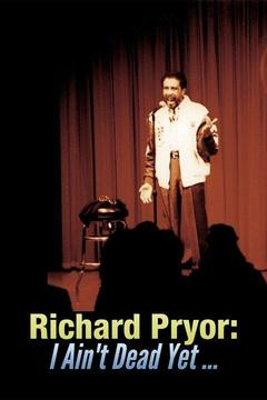 Richard Pryor: I Ain't Dead Yet ...