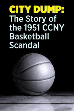 poster for City Dump: The Story of the 1951 CCNY Basketball Scandal
