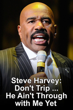 poster for Steve Harvey: Don't Trip ... He Ain't Through with Me Yet