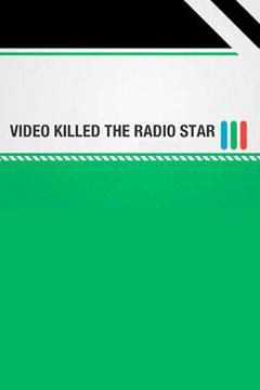 poster for Video Killed the Radio Star