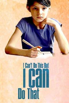 poster for I Can't Do This but I Can Do That