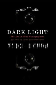 poster for Dark Light: The Art of Blind Photographers
