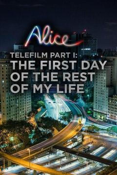 poster for Alice Telefilm Part I: The First Day of the Rest of My Life
