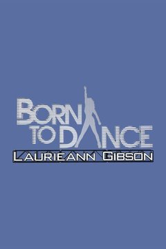 poster for Born to Dance: Laurieann Gibson