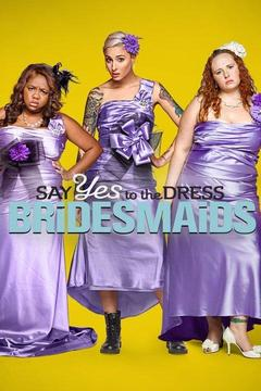 poster for Say Yes to the Dress: Bridesmaids