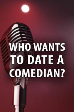 poster for Who Wants to Date a Comedian?