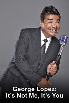 poster for George Lopez: It's Not Me, It's You