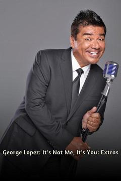 poster for George Lopez: It's Not Me, It's You: Extras