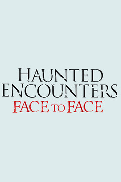 poster for Haunted Encounters: Face to Face