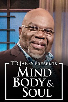 poster for T.D. Jakes Presents: Mind, Body & Soul
